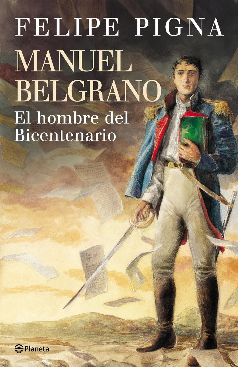 manuel-belgrano-felipe-pigna-nuevo-libro-ed-planeta-766221-MLA20739465961_052016-F